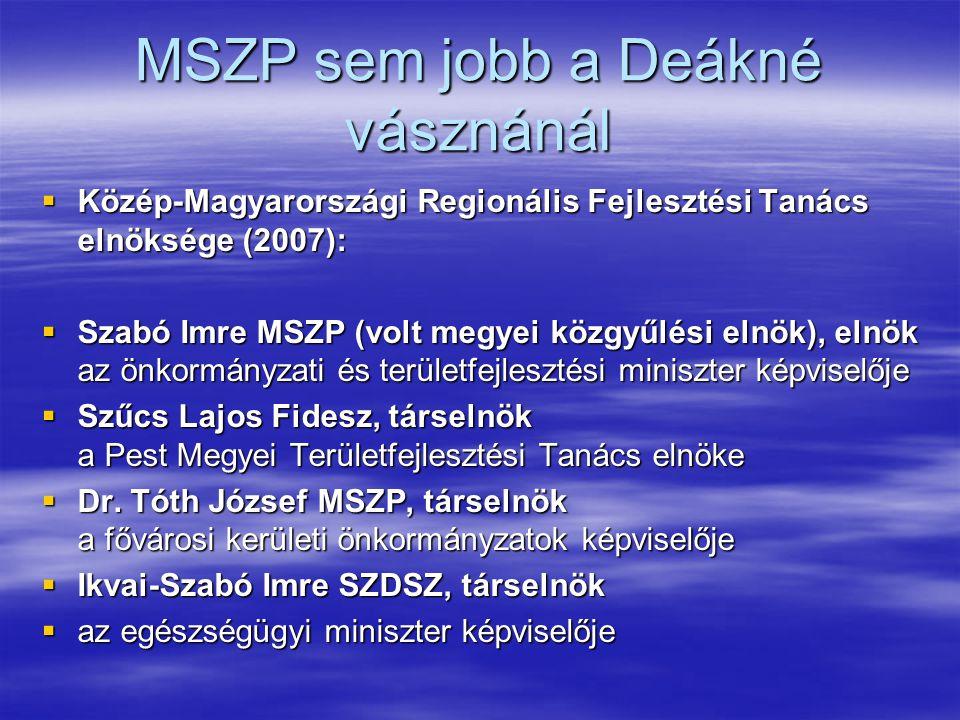 MSZP sem jobb a Deákné vásznánál  Közép-Magyarországi Regionális Fejlesztési Tanács elnöksége (2007):  Szabó Imre MSZP (volt megyei közgyűlési elnök), elnök az önkormányzati és területfejlesztési miniszter képviselője  Szűcs Lajos Fidesz, társelnök a Pest Megyei Területfejlesztési Tanács elnöke  Dr.