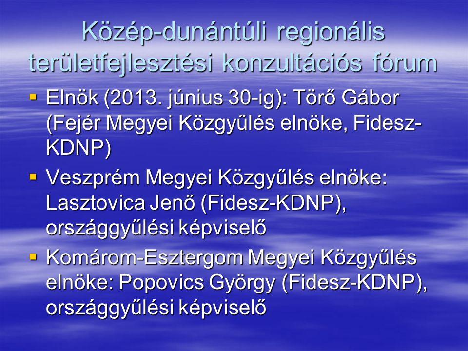 Közép-dunántúli regionális területfejlesztési konzultációs fórum  Elnök (2013.