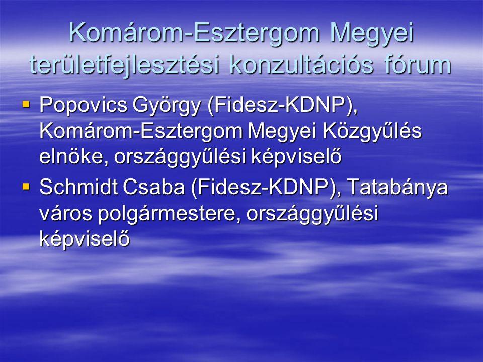 Komárom-Esztergom Megyei területfejlesztési konzultációs fórum  Popovics György (Fidesz-KDNP), Komárom-Esztergom Megyei Közgyűlés elnöke, országgyűlési képviselő  Schmidt Csaba (Fidesz-KDNP), Tatabánya város polgármestere, országgyűlési képviselő