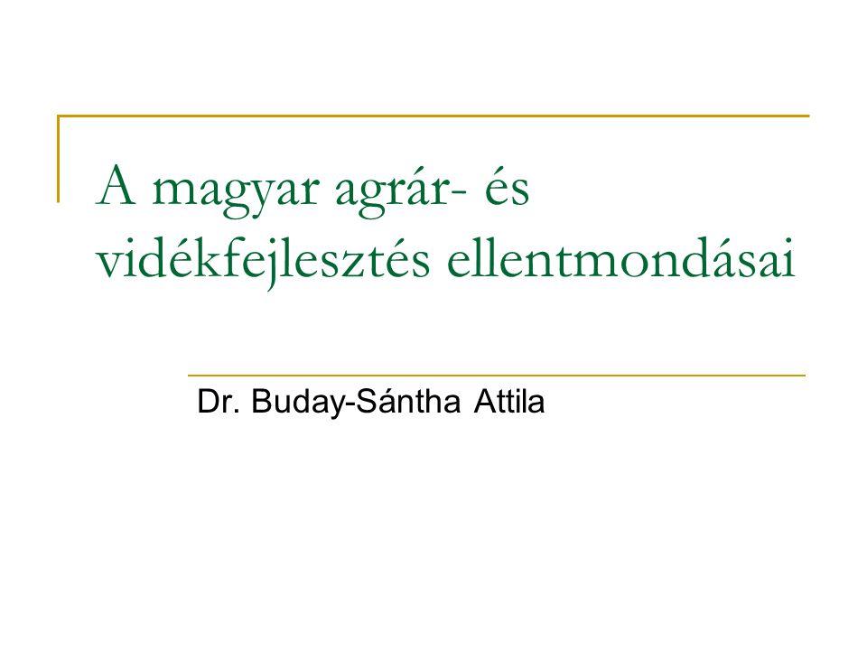 A magyar agrár- és vidékfejlesztés ellentmondásai Dr. Buday-Sántha Attila