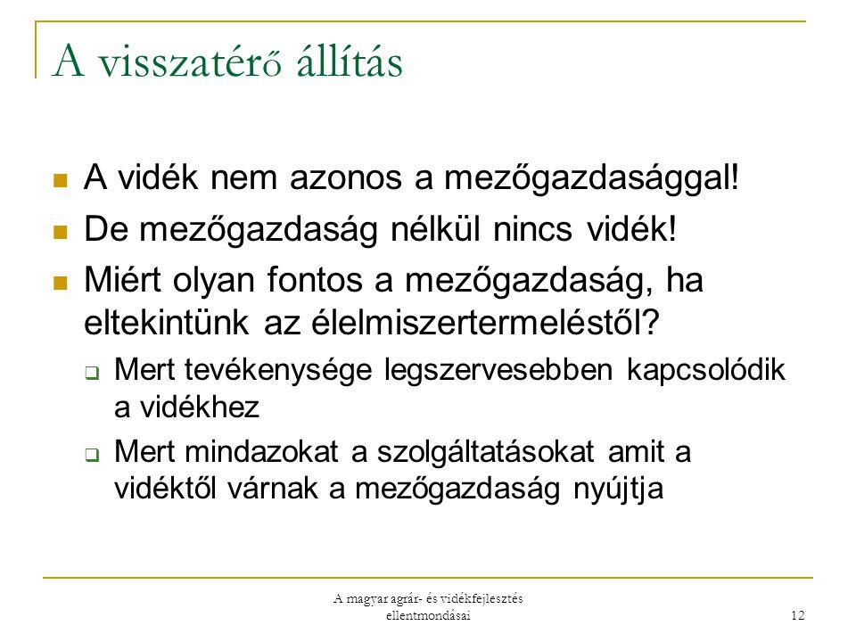 A magyar agrár- és vidékfejlesztés ellentmondásai 12 A visszatér ő állítás A vidék nem azonos a mezőgazdasággal.