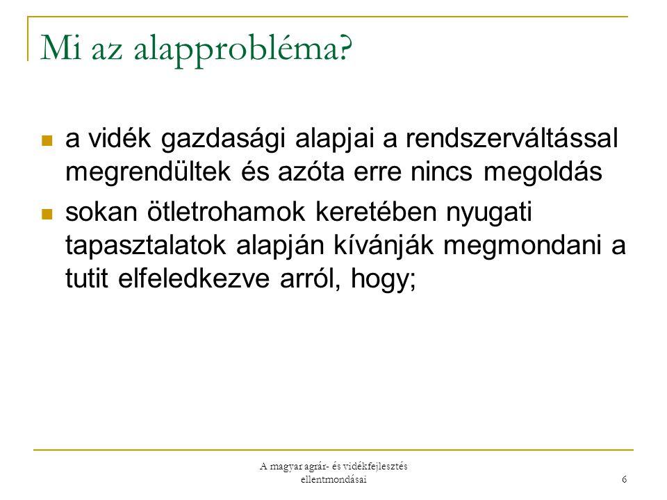 A magyar agrár- és vidékfejlesztés ellentmondásai 6 Mi az alapprobléma.
