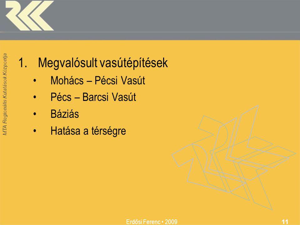 MTA Regionális Kutatások Központja Erdősi Ferenc 2009 11 1.Megvalósult vasútépítések Mohács – Pécsi Vasút Pécs – Barcsi Vasút Báziás Hatása a térségre