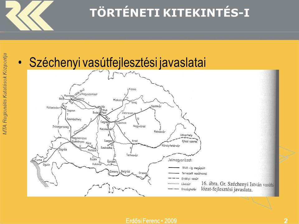 MTA Regionális Kutatások Központja Erdősi Ferenc 2009 2 TÖRTÉNETI KITEKINTÉS-I Széchenyi vasútfejlesztési javaslatai
