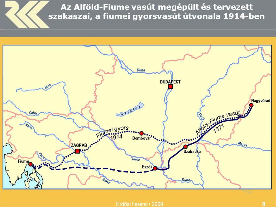 MTA Regionális Kutatások Központja Erdősi Ferenc 2009 8 Az Alföld-Fiume vasút megépült és tervezett szakaszai, a fiumei gyorsvasút útvonala 1914-ben
