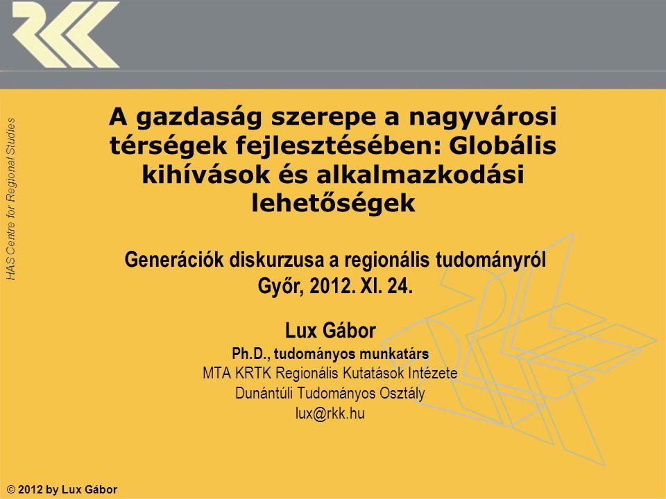 HAS Centre for Regional Studies A gazdaság szerepe a nagyvárosi térségek fejlesztésében: Globális kihívások és alkalmazkodási lehetőségek Lux Gábor Ph.D., tudományos munkatárs MTA KRTK Regionális Kutatások Intézete Dunántúli Tudományos Osztály lux@rkk.hu Generációk diskurzusa a regionális tudományról Győr, 2012.