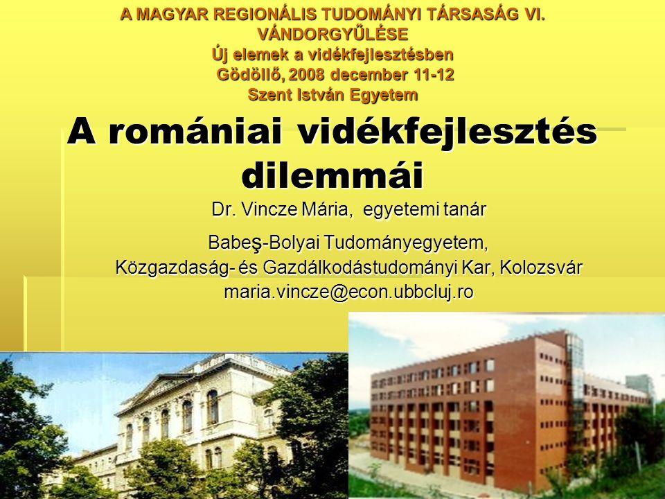 A romániai vidékfejlesztés dilemmái A romániai vidékfejlesztés dilemmái Dr. Vincze Mária, egyetemi tanár Babe ş -Bolyai Tudományegyetem, Közgazdaság-