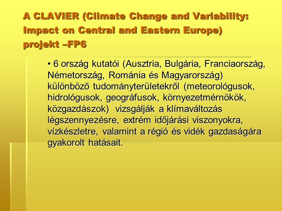 6 ország kutatói (Ausztria, Bulgária, Franciaország, Németország, Románia és Magyarország) különböző tudományterületekről (meteorológusok, hidrológuso