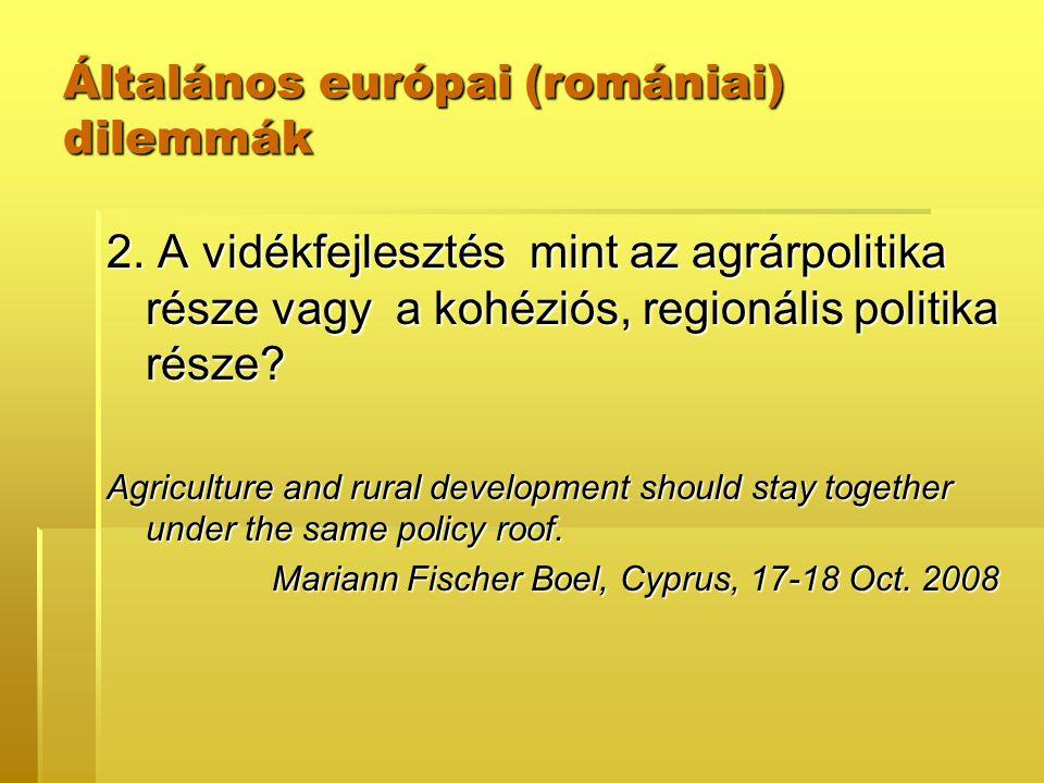 Általános európai (romániai) dilemmák 2. A vidékfejlesztés mint az agrárpolitika része vagy a kohéziós, regionális politika része? Agriculture and rur