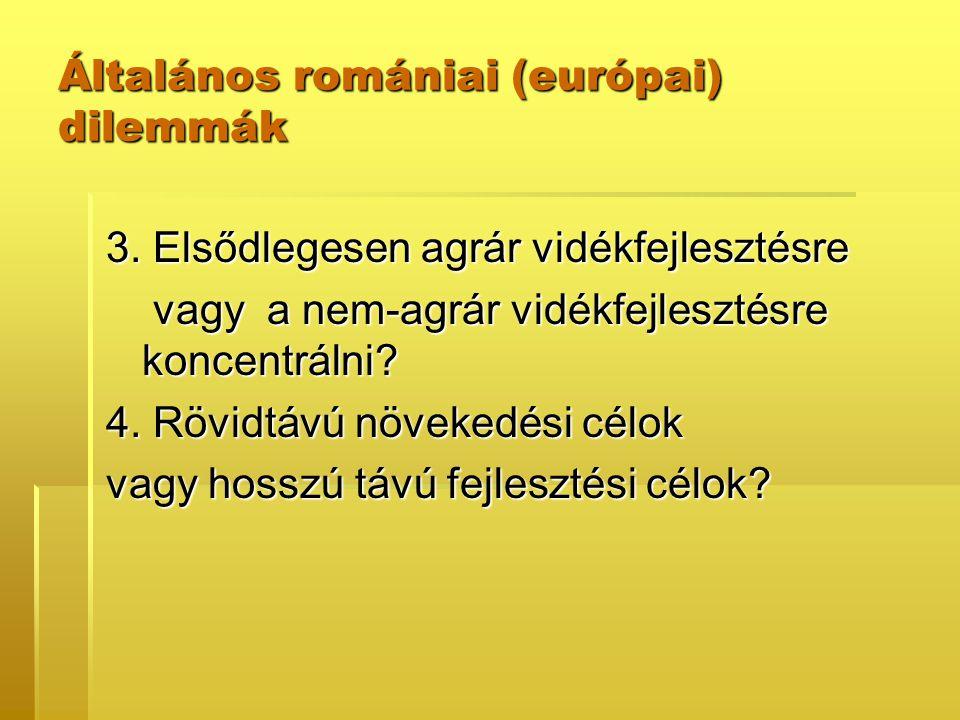Általános romániai (európai) dilemmák 3. Elsődlegesen agrár vidékfejlesztésre vagy a nem-agrár vidékfejlesztésre koncentrálni? vagy a nem-agrár vidékf