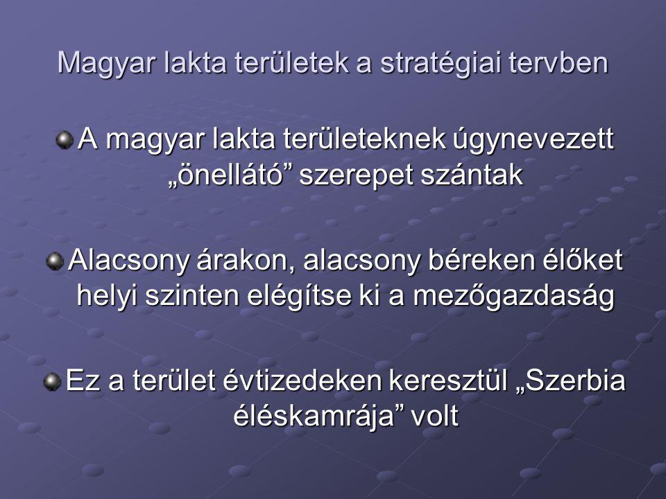 """Magyar lakta területek a stratégiai tervben A magyar lakta területeknek úgynevezett """"önellátó szerepet szántak Alacsony árakon, alacsony béreken élőket helyi szinten elégítse ki a mezőgazdaság Ez a terület évtizedeken keresztül """"Szerbia éléskamrája volt"""