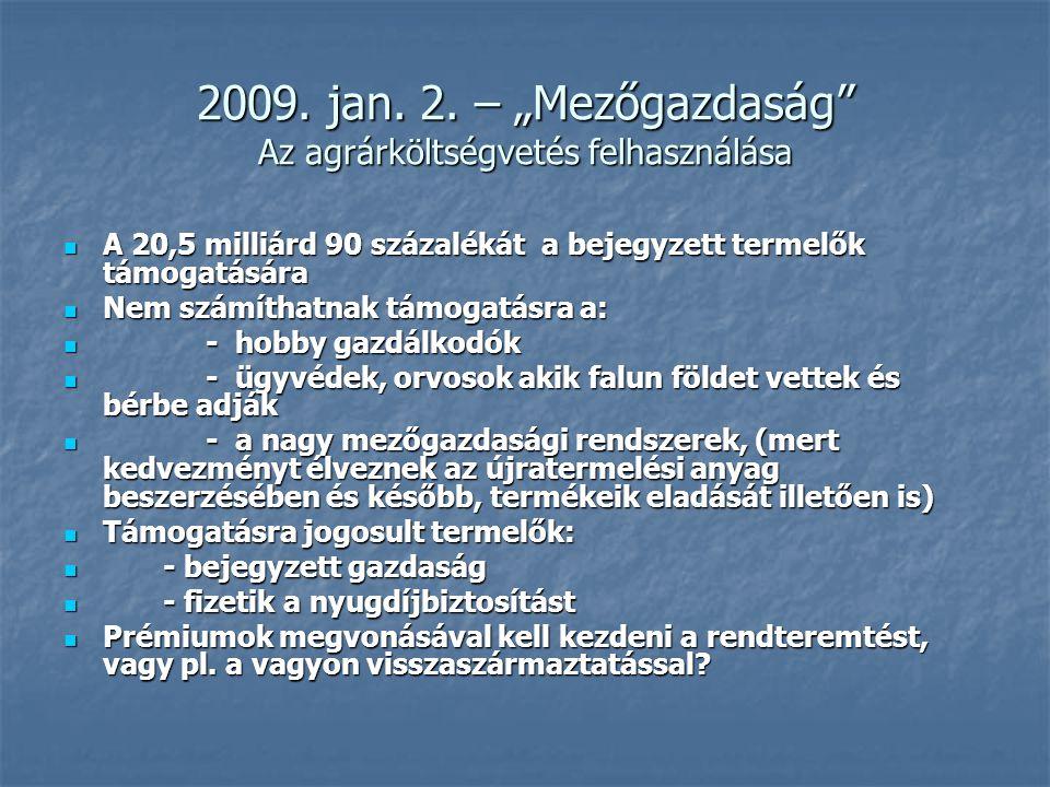 """2009. jan. 2. – """"Mezőgazdaság"""" Az agrárköltségvetés felhasználása A 20,5 milliárd 90 százalékát a bejegyzett termelők támogatására A 20,5 milliárd 90"""