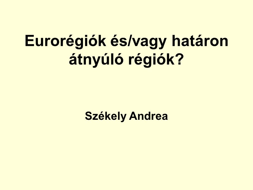 Eurorégiók és/vagy határon átnyúló régiók? Székely Andrea