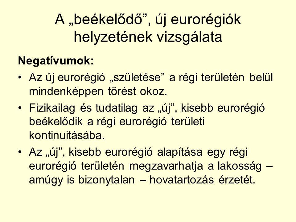 """A """"beékelődő , új eurorégiók helyzetének vizsgálata Negatívumok: Az új eurorégió """"születése a régi területén belül mindenképpen törést okoz."""