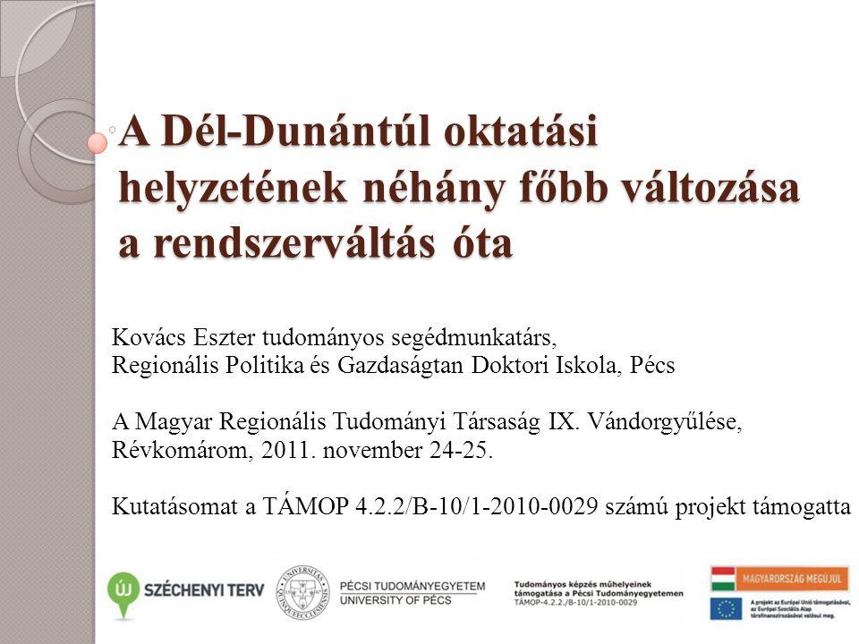 A Dél-Dunántúl oktatási helyzetének néhány főbb változása a rendszerváltás óta Kovács Eszter tudományos segédmunkatárs, Regionális Politika és Gazdasá