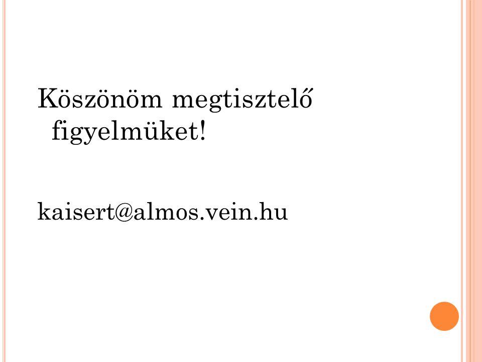 Köszönöm megtisztelő figyelmüket! kaisert@almos.vein.hu