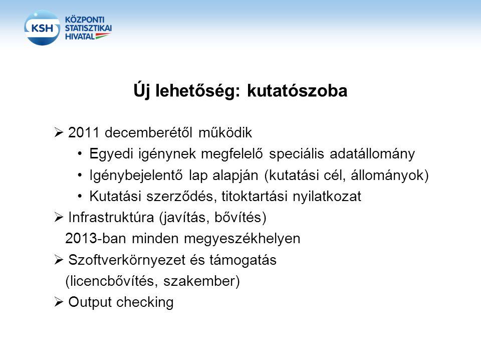 Új lehetőség: kutatószoba  2011 decemberétől működik Egyedi igénynek megfelelő speciális adatállomány Igénybejelentő lap alapján (kutatási cél, állományok) Kutatási szerződés, titoktartási nyilatkozat  Infrastruktúra (javítás, bővítés) 2013-ban minden megyeszékhelyen  Szoftverkörnyezet és támogatás (licencbővítés, szakember)  Output checking