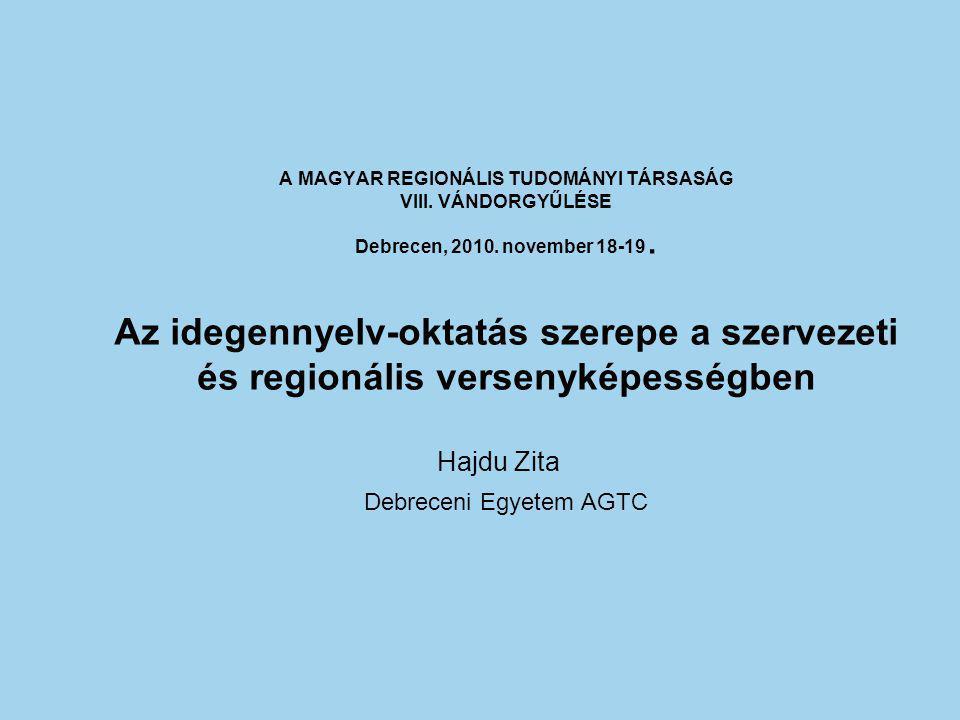 A MAGYAR REGIONÁLIS TUDOMÁNYI TÁRSASÁG VIII. VÁNDORGYŰLÉSE Debrecen, 2010. november 18-19. Az idegennyelv-oktatás szerepe a szervezeti és regionális v