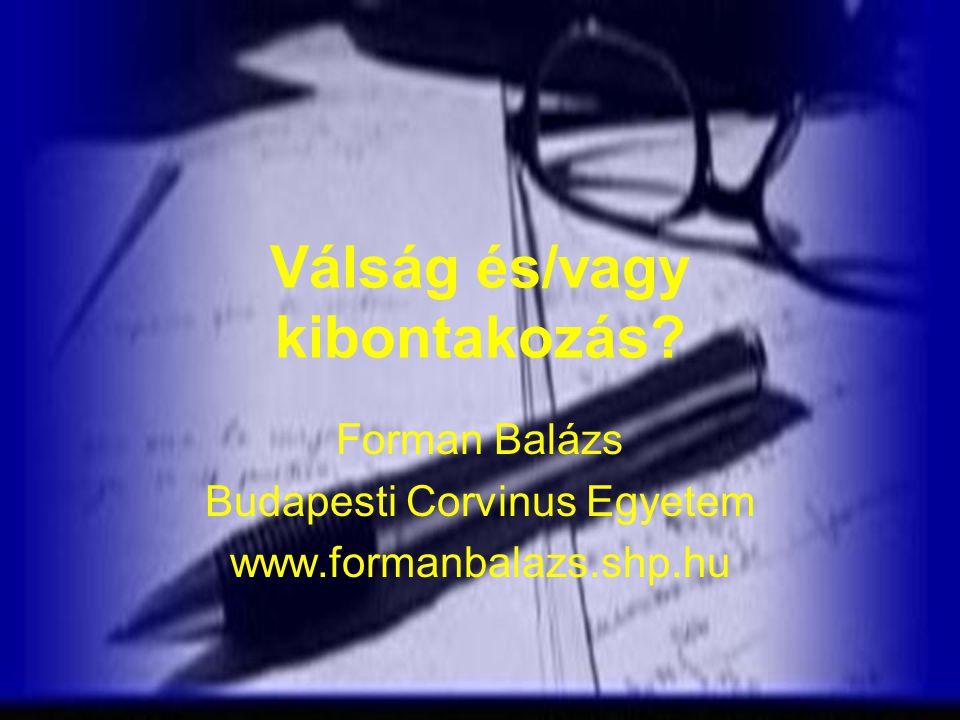 Válság és/vagy kibontakozás? Forman Balázs Budapesti Corvinus Egyetem www.formanbalazs.shp.hu