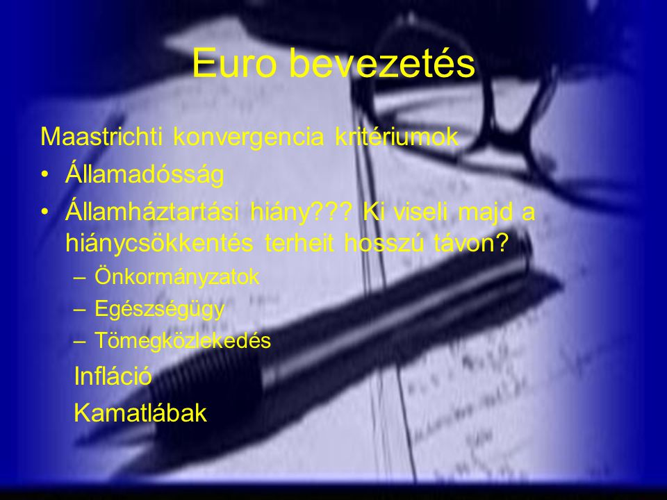 Euro bevezetés Maastrichti konvergencia kritériumok Államadósság Államháztartási hiány??.