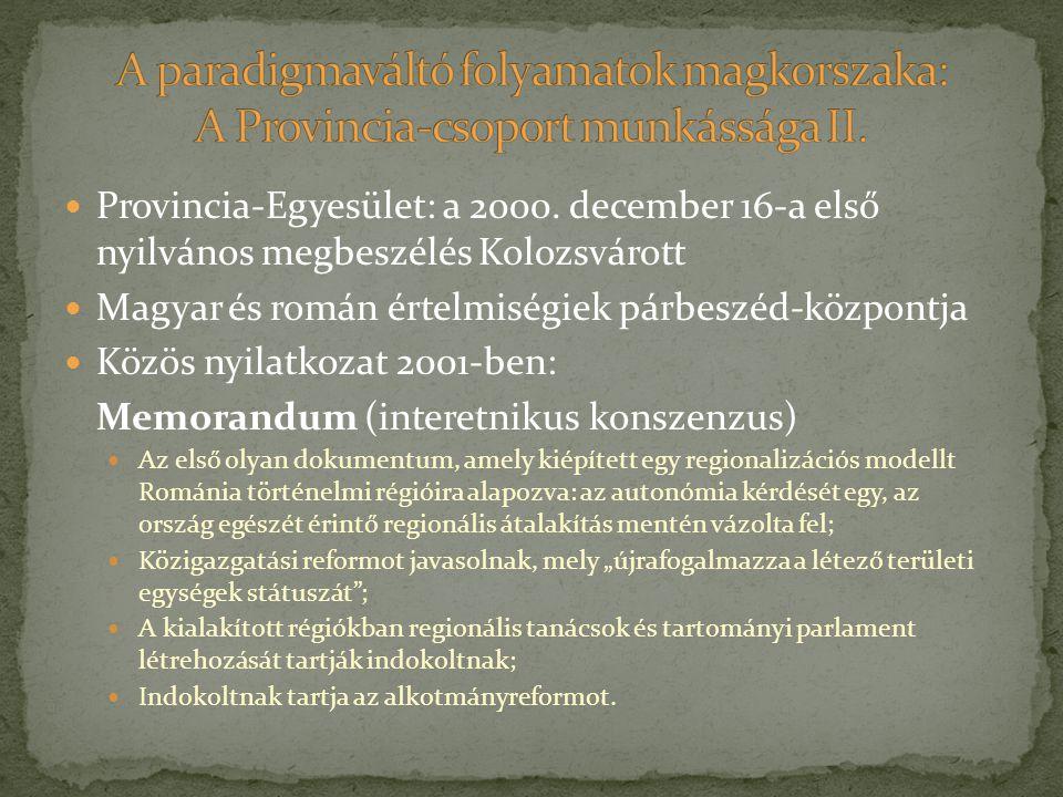 Provincia-Egyesület: a 2000. december 16-a első nyilvános megbeszélés Kolozsvárott Magyar és román értelmiségiek párbeszéd-központja Közös nyilatkozat