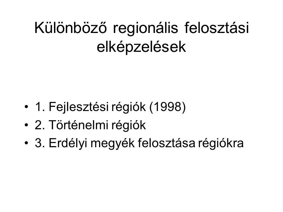 Különböző regionális felosztási elképzelések 1. Fejlesztési régiók (1998) 2.