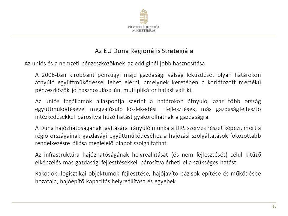 10 Az EU Duna Regionális Stratégiája Az uniós és a nemzeti pénzeszközöknek az eddiginél jobb hasznosítása A 2008-ban kirobbant pénzügyi majd gazdasági