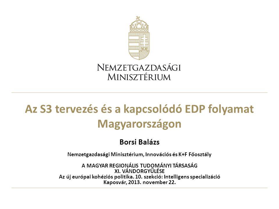 Az S3 tervezés és a kapcsolódó EDP folyamat Magyarországon Borsi Balázs Nemzetgazdasági Minisztérium, Innovációs és K+F Főosztály A MAGYAR REGIONÁLIS