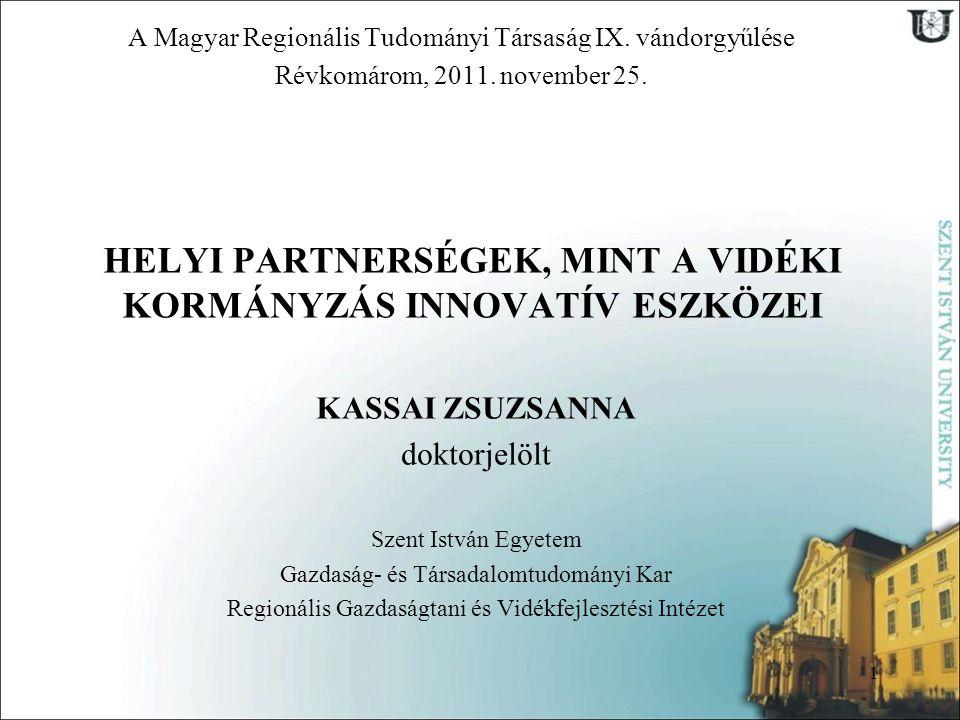 HELYI PARTNERSÉGEK, MINT A VIDÉKI KORMÁNYZÁS INNOVATÍV ESZKÖZEI 1 A Magyar Regionális Tudományi Társaság IX.