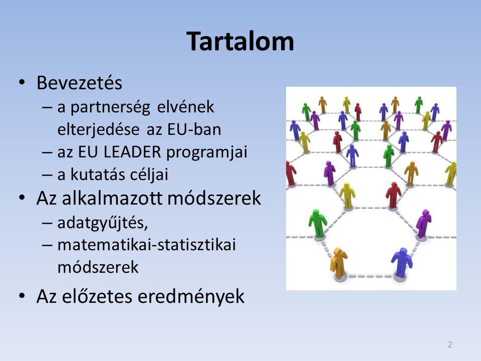 Tartalom Bevezetés – a partnerség elvének elterjedése az EU-ban – az EU LEADER programjai – a kutatás céljai Az alkalmazott módszerek – adatgyűjtés, – matematikai-statisztikai módszerek Az előzetes eredmények 2