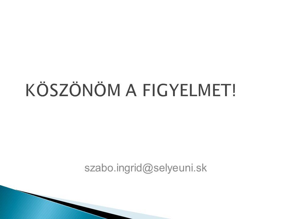 KÖSZÖNÖM A FIGYELMET! szabo.ingrid@selyeuni.sk