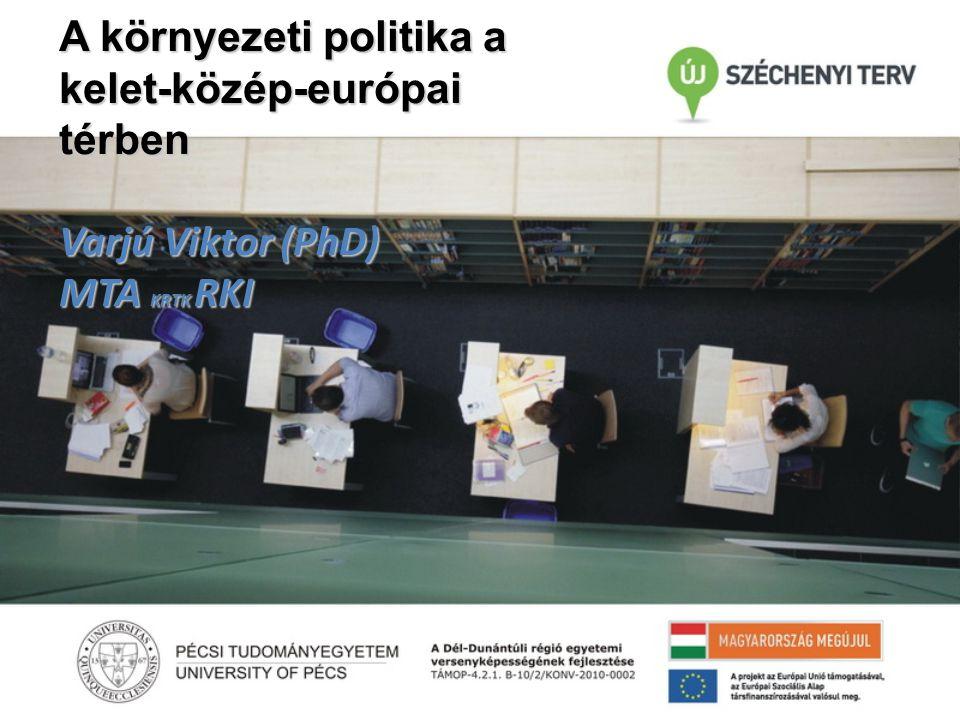 A környezeti politika a kelet-közép-európai térben Varjú Viktor (PhD) MTA KRTK RKI