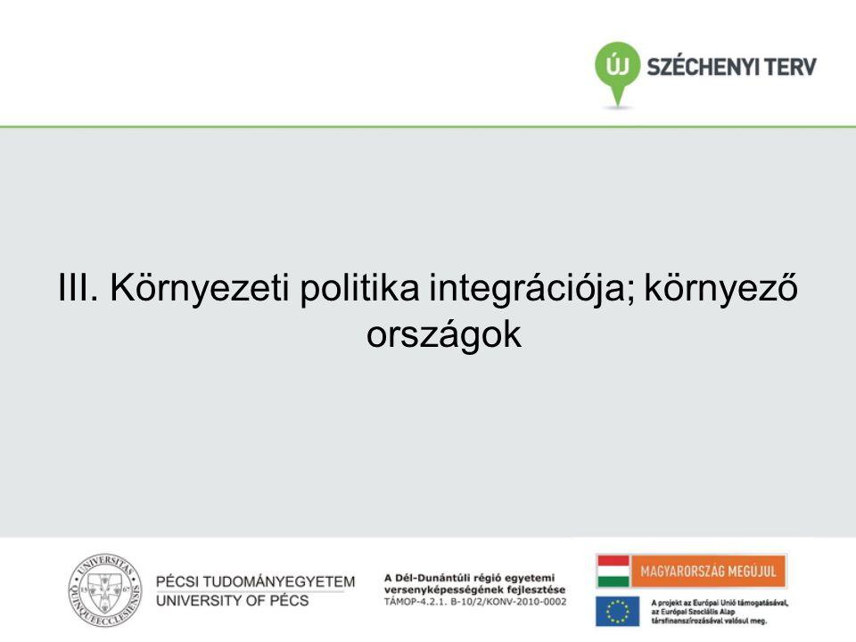 III. Környezeti politika integrációja; környező országok