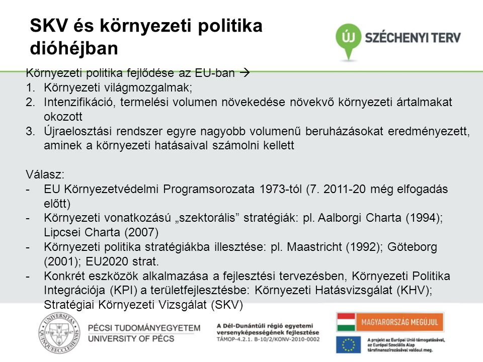 SKV - KHV Stratégiai Környezeti Vizsgálat (SKV): egy fejlesztéspolitikai dokumentumnak (programok, tervek, koncepciók) olyan, iteratív, ex-ante értékelési folyamata, amely biztosítja a környezeti érdekek/szempontok érvényesülését (2001/42/EK; 2/2005 Korm.