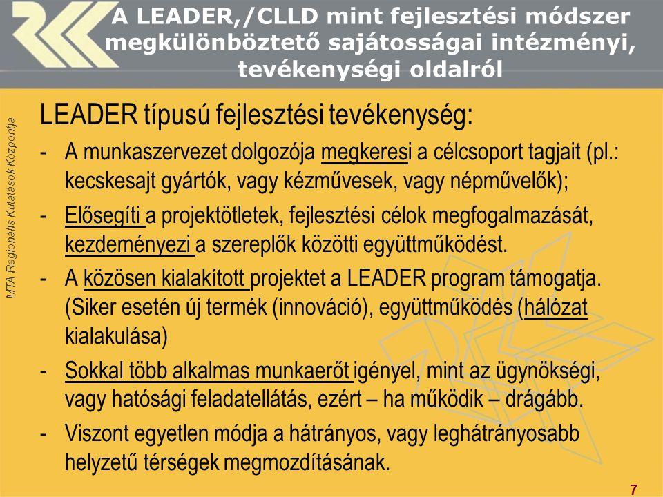 MTA Regionális Kutatások Központja A LEADER,/CLLD mint fejlesztési módszer megkülönböztető sajátosságai intézményi, tevékenységi oldalról LEADER típus