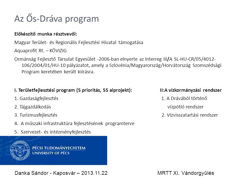 Az Ős-Dráva program Előkészítő munka résztvevői: Magyar Terület- és Regionális Fejlesztési Hivatal támogatása Aquaprofit Rt.