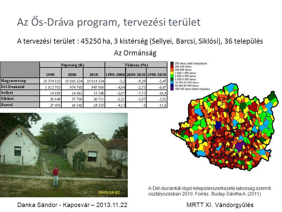 Az Ős-Dráva program, tervezési terület A tervezési terület : 45250 ha, 3 kistérség (Sellyei, Barcsi, Siklósi), 36 település Az Ormánság Danka Sándor - Kaposvár – 2013.11.22MRTT XI.