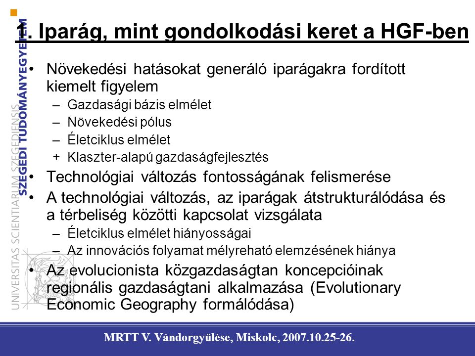 1. Iparág, mint gondolkodási keret a HGF-ben Növekedési hatásokat generáló iparágakra fordított kiemelt figyelem –Gazdasági bázis elmélet –Növekedési