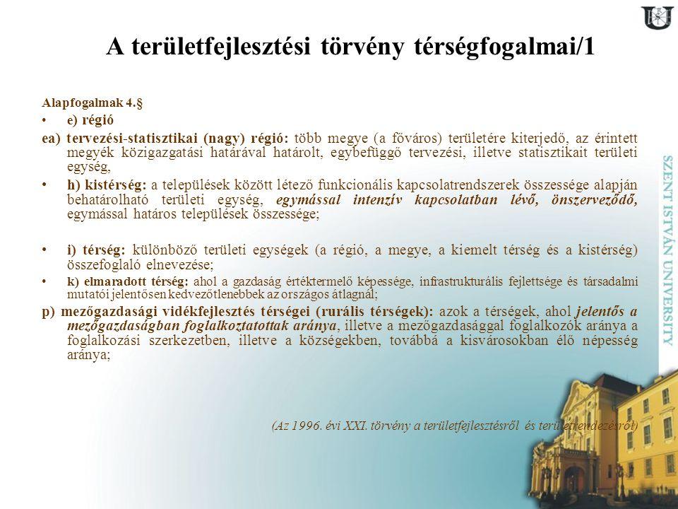 A területfejlesztési törvény térségfogalmai/1 Alapfogalmak 4.§ e ) régió ea) tervezési-statisztikai (nagy) régió: több megye (a főváros) területére ki