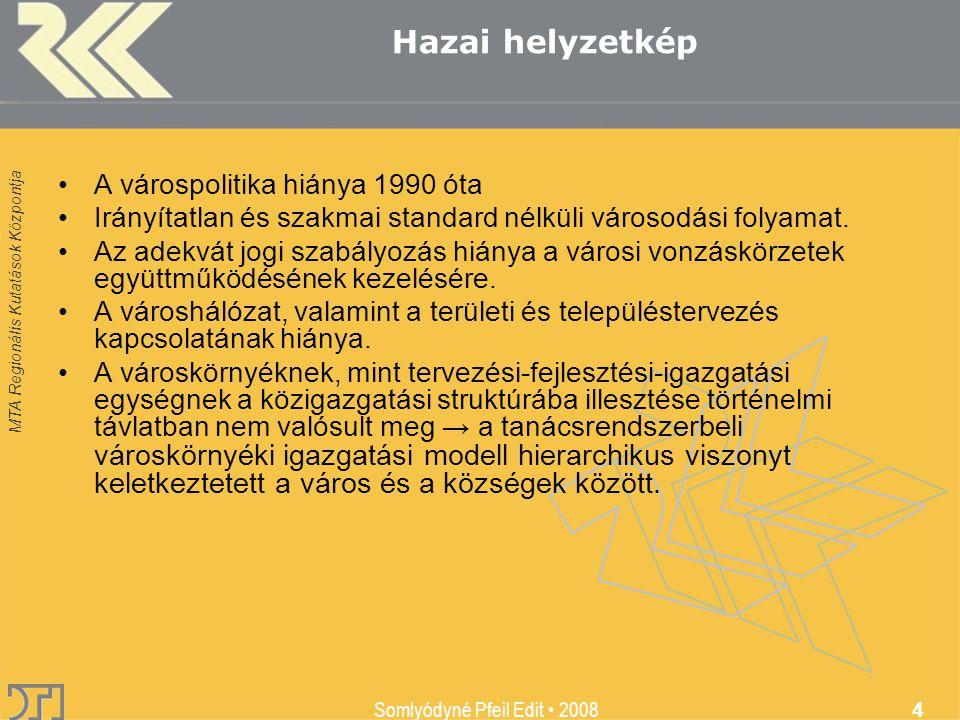 MTA Regionális Kutatások Központja Somlyódyné Pfeil Edit 2008 4 Hazai helyzetkép A várospolitika hiánya 1990 óta Irányítatlan és szakmai standard nélküli városodási folyamat.
