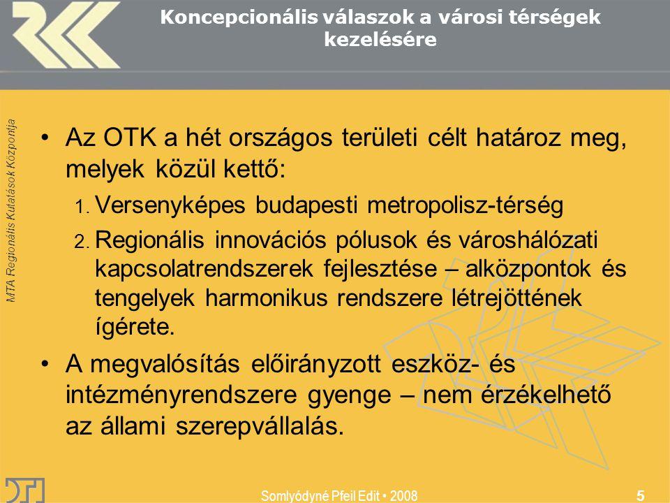 MTA Regionális Kutatások Központja Somlyódyné Pfeil Edit 2008 5 Koncepcionális válaszok a városi térségek kezelésére Az OTK a hét országos területi célt határoz meg, melyek közül kettő: 1.