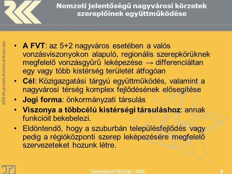 MTA Regionális Kutatások Központja Somlyódyné Pfeil Edit 2008 8 Nemzeti jelentőségű nagyvárosi körzetek szereplőinek együttműködése A FVT: az 5+2 nagy