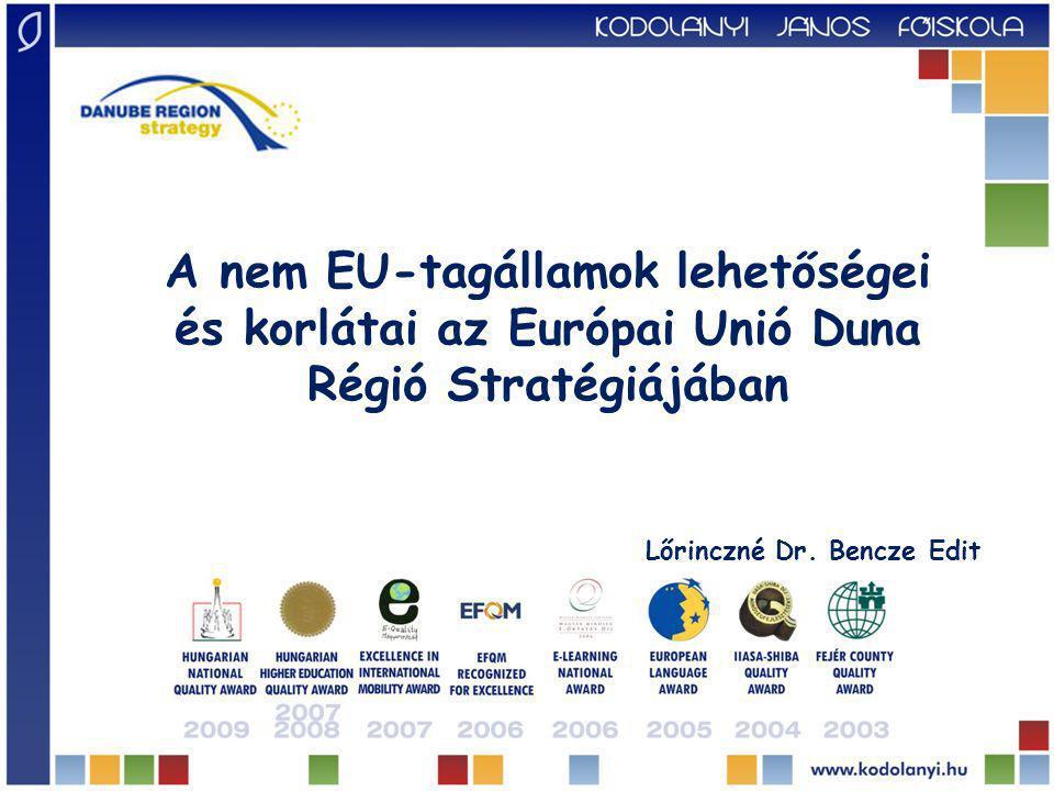A nem EU-tagállamok lehetőségei és korlátai az Európai Unió Duna Régió Stratégiájában Lőrinczné Dr.