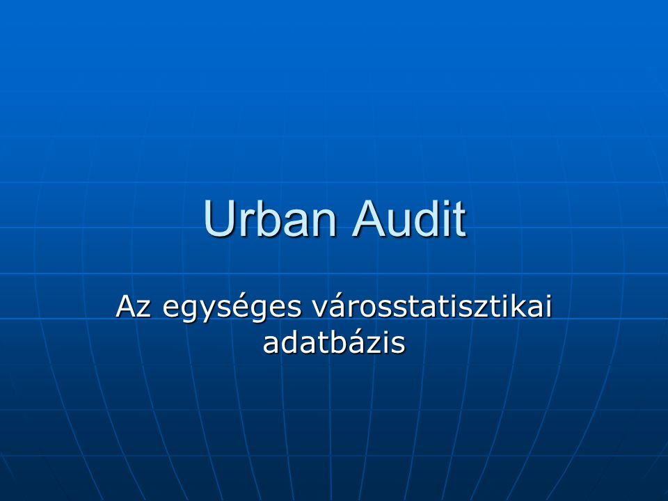 Urban Audit Az egységes városstatisztikai adatbázis