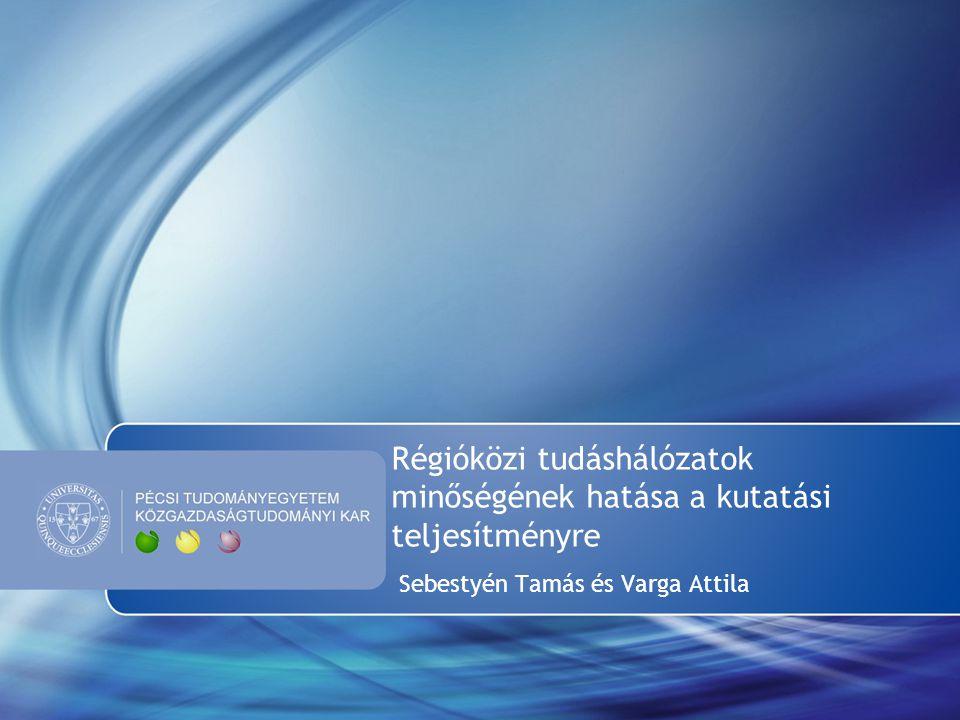 Régióközi tudáshálózatok minőségének hatása a kutatási teljesítményre Sebestyén Tamás és Varga Attila