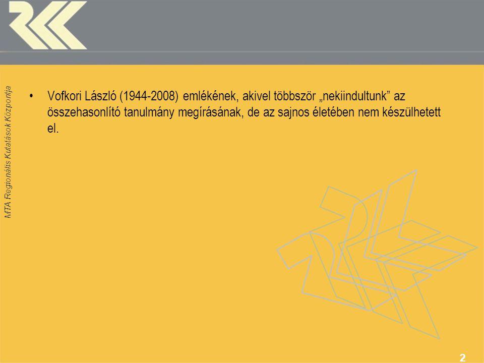 """MTA Regionális Kutatások Központja 2 Vofkori László (1944-2008) emlékének, akivel többször """"nekiindultunk az összehasonlító tanulmány megírásának, de az sajnos életében nem készülhetett el."""