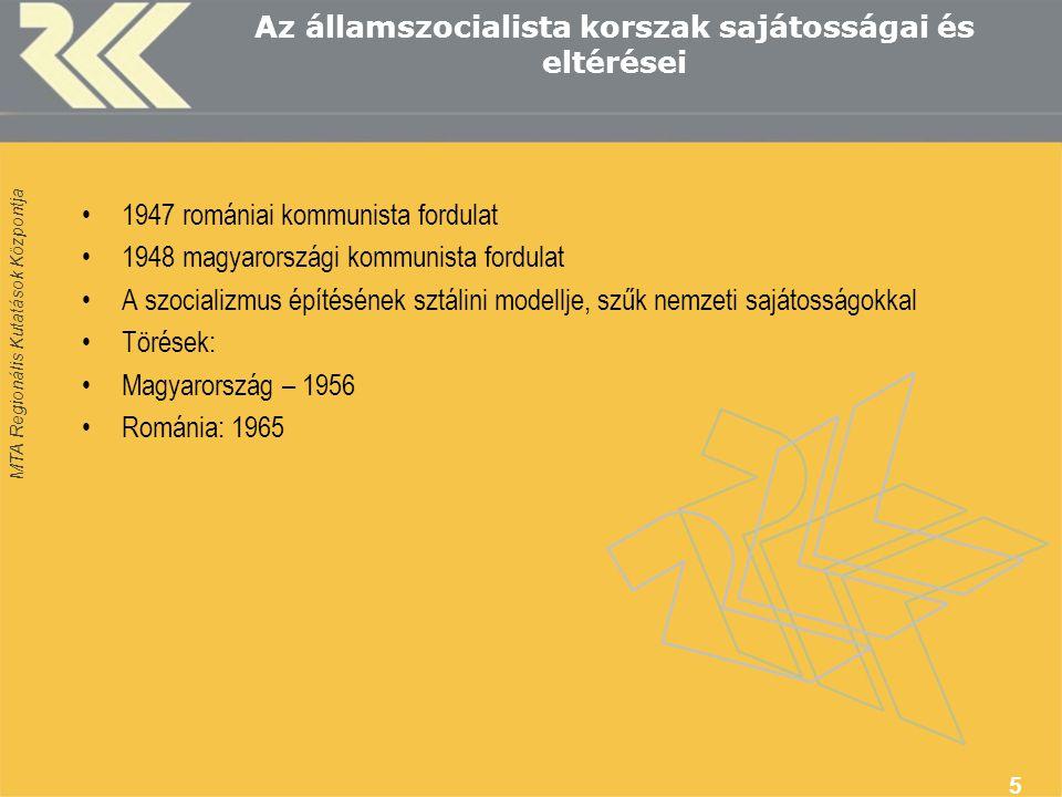 MTA Regionális Kutatások Központja 5 Az államszocialista korszak sajátosságai és eltérései 1947 romániai kommunista fordulat 1948 magyarországi kommunista fordulat A szocializmus építésének sztálini modellje, szűk nemzeti sajátosságokkal Törések: Magyarország – 1956 Románia: 1965