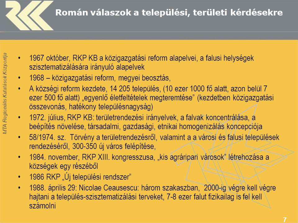 """MTA Regionális Kutatások Központja 7 Román válaszok a települési, területi kérdésekre 1967 október, RKP KB a közigazgatási reform alapelvei, a falusi helységek szisztematizálására irányuló alapelvek 1968 – közigazgatási reform, megyei beosztás, A községi reform kezdete, 14 205 település, (10 ezer 1000 fő alatt, azon belül 7 ezer 500 fő alatt) """"egyenlő életfeltételek megteremtése (kezdetben közigazgatási összevonás, hatékony településnagyság) 1972."""