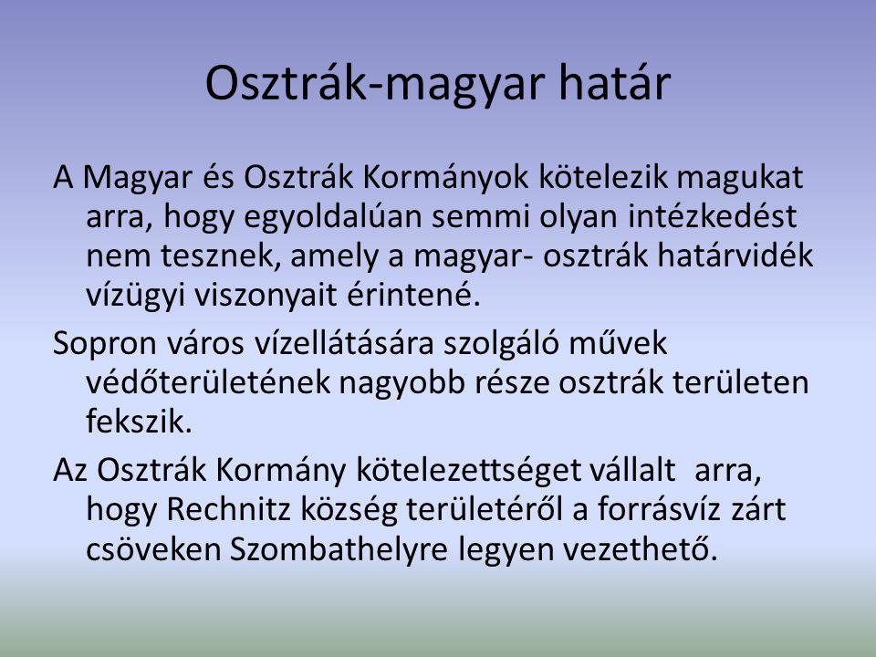 Osztrák-magyar határ A Magyar és Osztrák Kormányok kötelezik magukat arra, hogy egyoldalúan semmi olyan intézkedést nem tesznek, amely a magyar- osztr