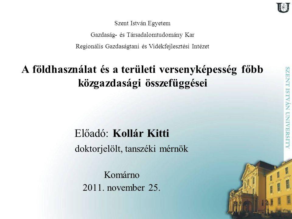 A földhasználat és a területi versenyképesség főbb közgazdasági összefüggései Előadó: Kollár Kitti doktorjelölt, tanszéki mérnök Komárno 2011.